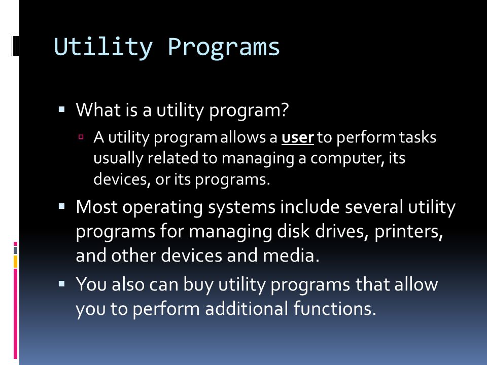 Utility Programs  What is a utility program.