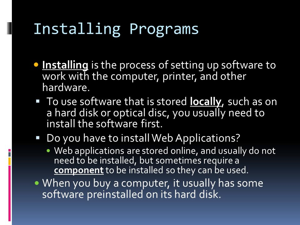 Installing Programs Installing is the process of setting up software to work with the computer, printer, and other hardware.
