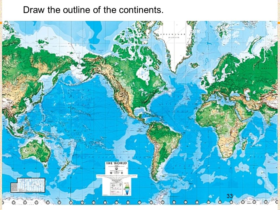 33 Draw the outline of the continents.