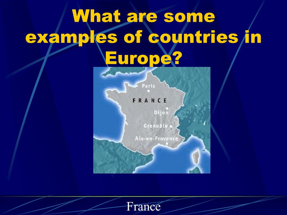 What are some examples of countries in Europe France