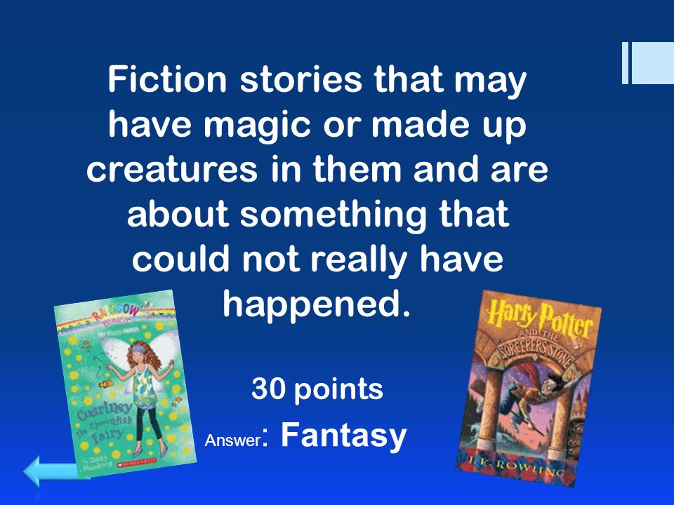 Fiction stories that may have magic or made up creatures in them and are about something that could not really have happened.