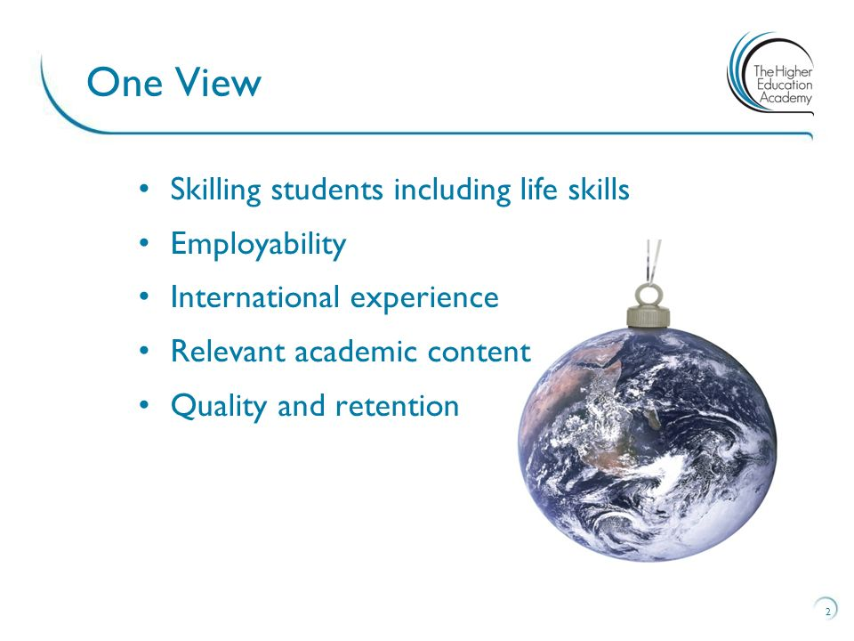 Skilling students including life skills Employability International experience Relevant academic content Quality and retention 2 One View