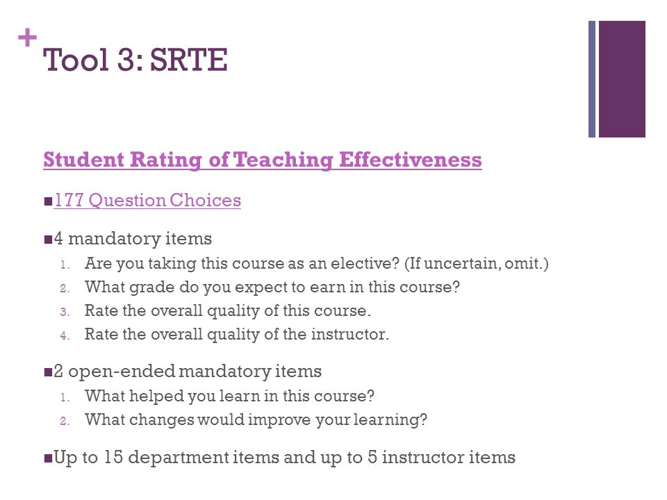 + Tool 3: SRTE Student Rating of Teaching Effectiveness 177 Question Choices 4 mandatory items 1.