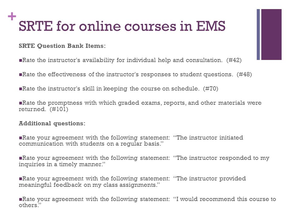+ SRTE for online courses in EMS SRTE Question Bank Items: Rate the instructor s availability for individual help and consultation.