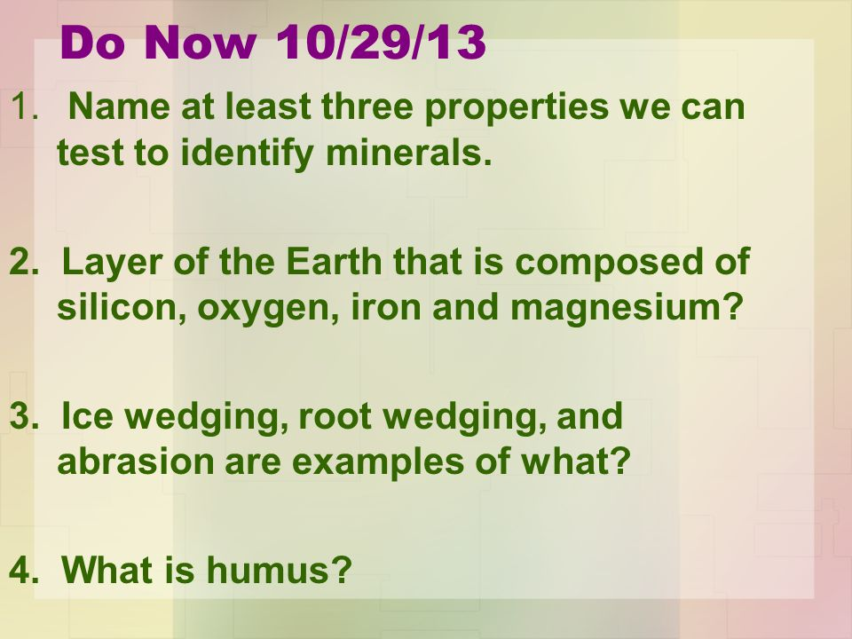 Do Now 10/29/13 1. Name at least three properties we can test to identify minerals.