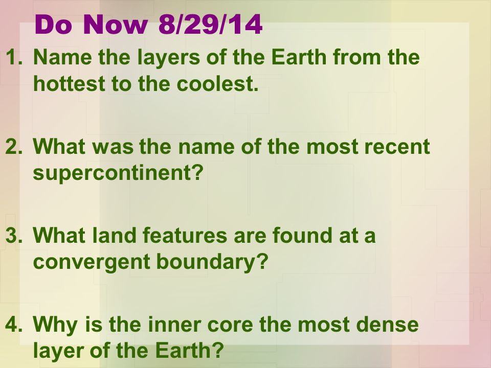 Do Now 8/29/14 1.Name the layers of the Earth from the hottest to the coolest.
