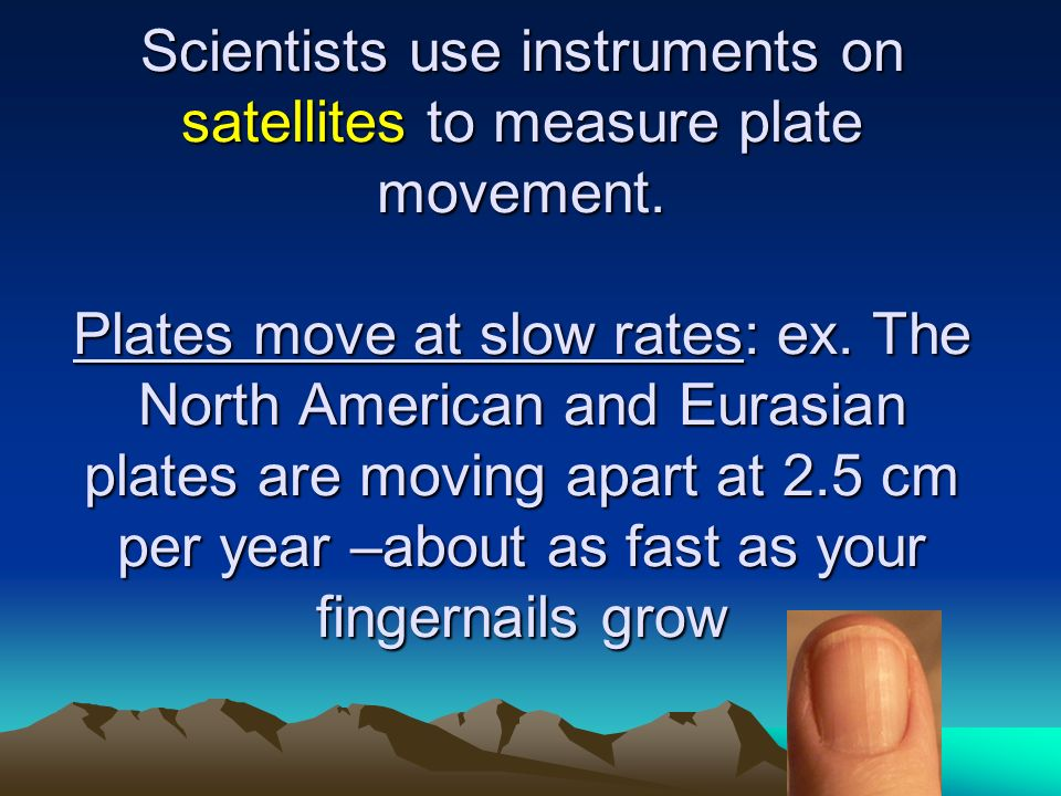 Scientists use instruments on satellites to measure plate movement.