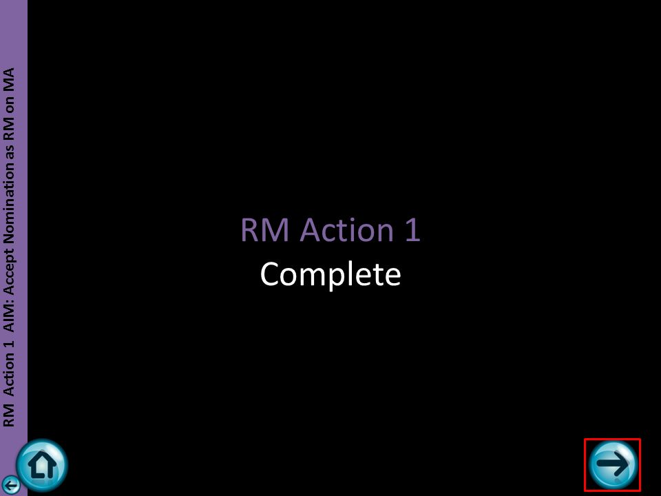 RM Action 1 Complete RM Action 1 AIM: Accept Nomination as RM on MA
