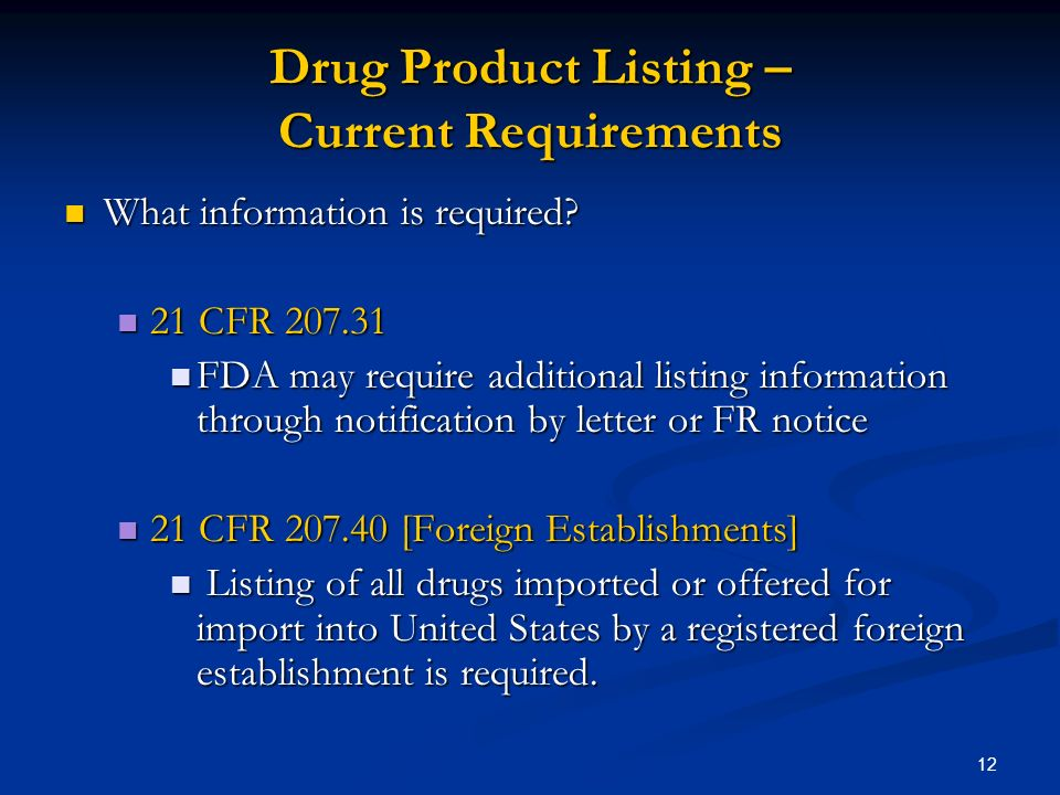 12 Drug Product Listing – Current Requirements What information is required.
