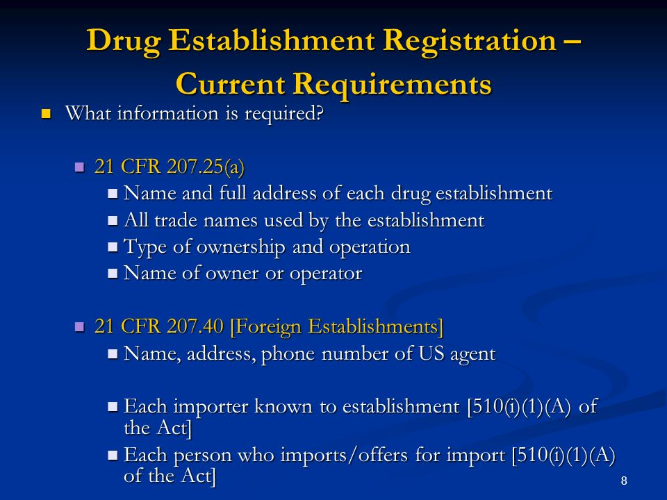 8 Drug Establishment Registration – Current Requirements What information is required.