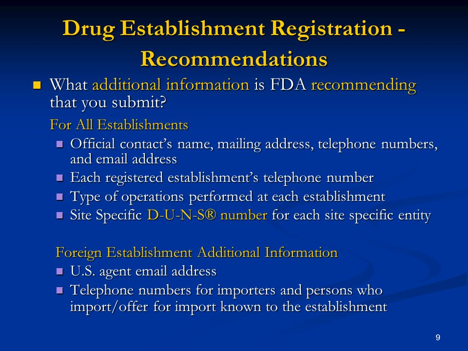 9 Drug Establishment Registration - Recommendations What additional information is FDA recommending that you submit.