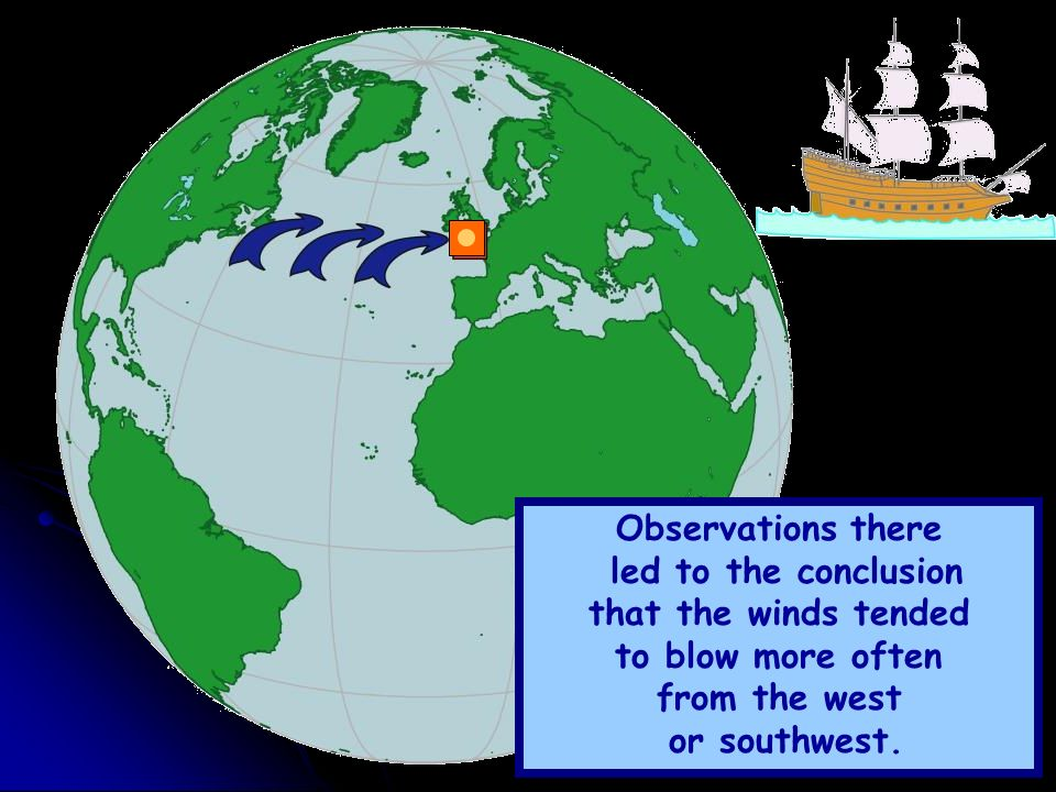 Observations there led to the conclusion that the winds tended to blow more often from the west or southwest.