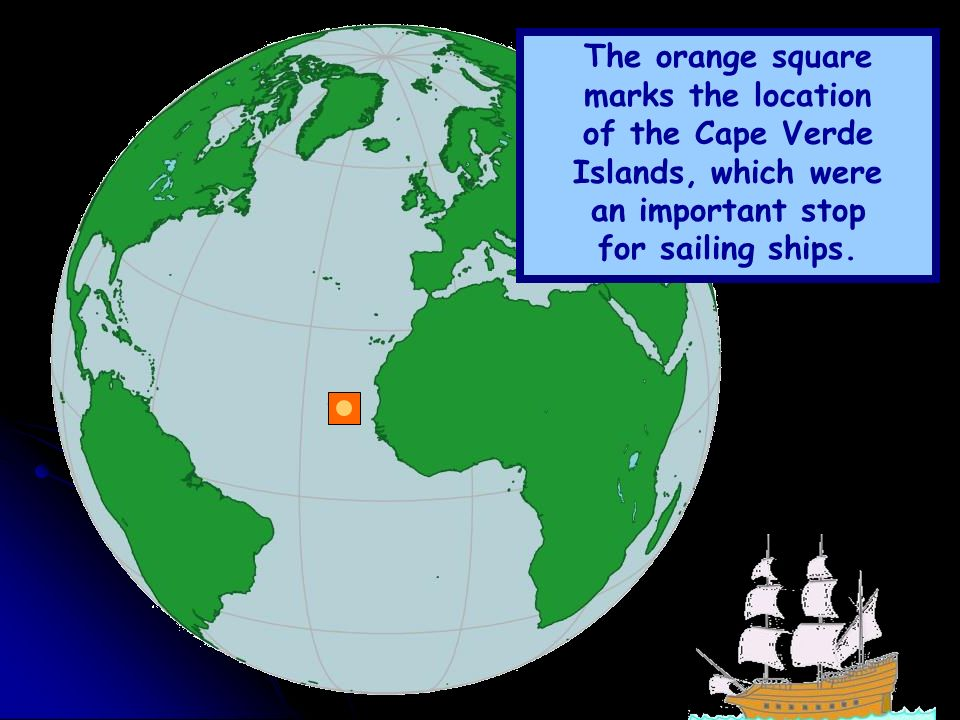 The orange square marks the location of the Cape Verde Islands, which were an important stop for sailing ships.