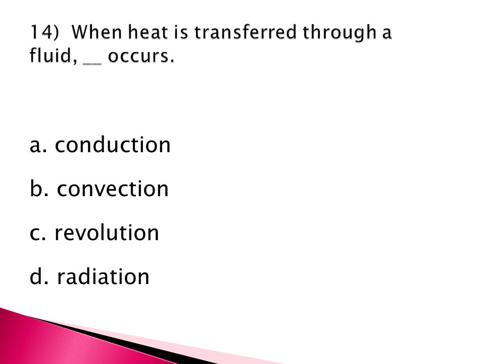 a. conduction b. convection c. revolution d. radiation