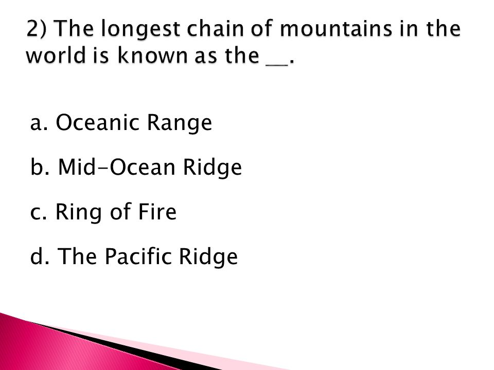 a. Oceanic Range b. Mid-Ocean Ridge c. Ring of Fire d. The Pacific Ridge