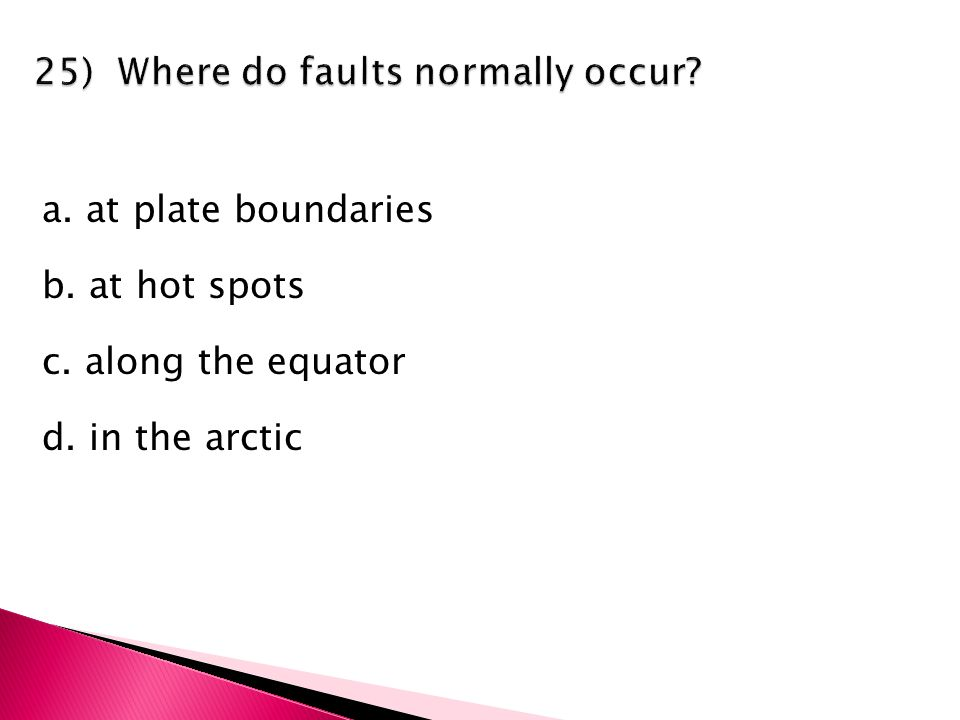a. at plate boundaries b. at hot spots c. along the equator d. in the arctic