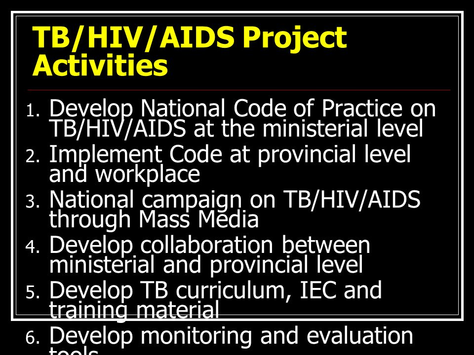 1. Develop National Code of Practice on TB/HIV/AIDS at the ministerial level 2.