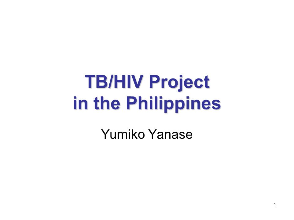 1 TB/HIV Project in the Philippines Yumiko Yanase