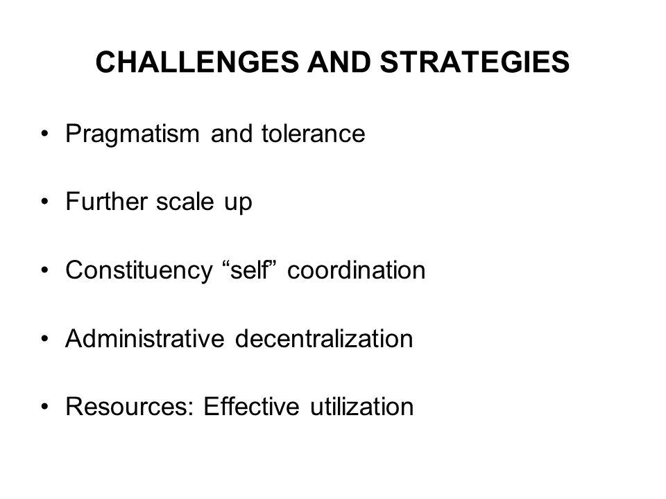 CHALLENGES AND STRATEGIES Pragmatism and tolerance Further scale up Constituency self coordination Administrative decentralization Resources: Effective utilization