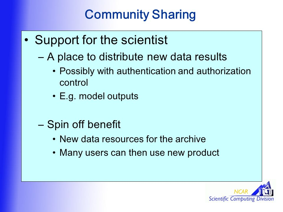 Community Sharing Support for the scientist –A place to distribute new data results Possibly with authentication and authorization control E.g.