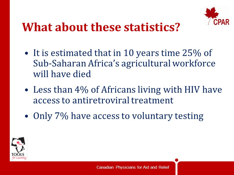 Canadian Physicians for Aid and Relief What do these numbers tell us about the effects of HIV and AIDS in African Communities