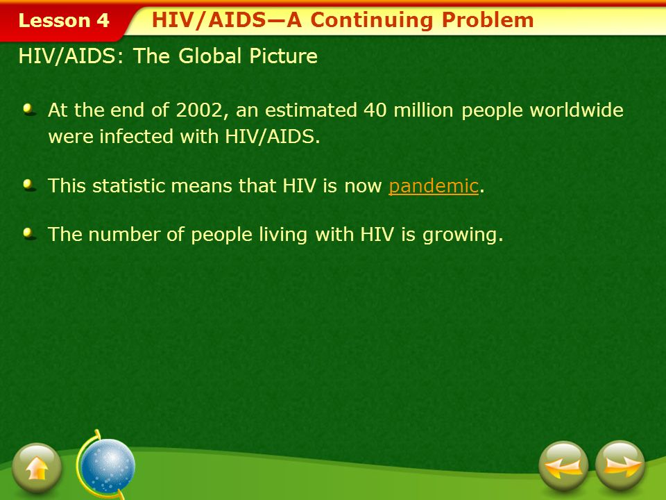 Lesson 4 HIV/AIDS—A Continuing Problem Drug-Resistant Strains of HIV Much of the decrease in AIDS cases results from the success of drug cocktails—combinations of drugs—that slow the progression of HIV infection.