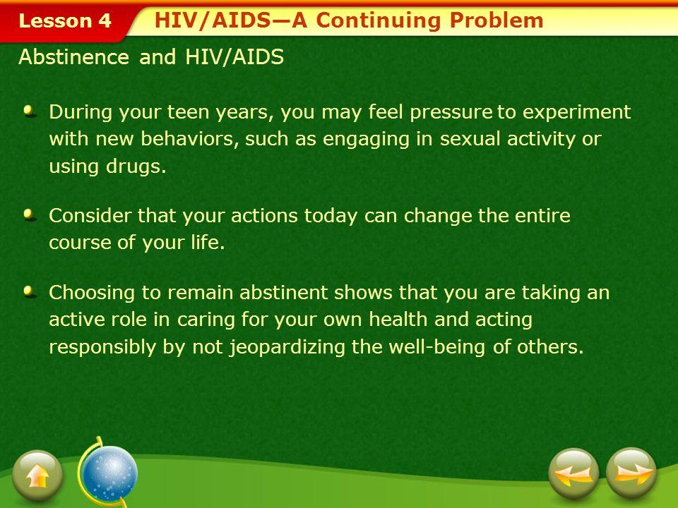 Lesson 4 HIV/AIDS—A Continuing Problem Staying Informed About HIV/AIDS Knowledge is the first defense against infection from HIV.
