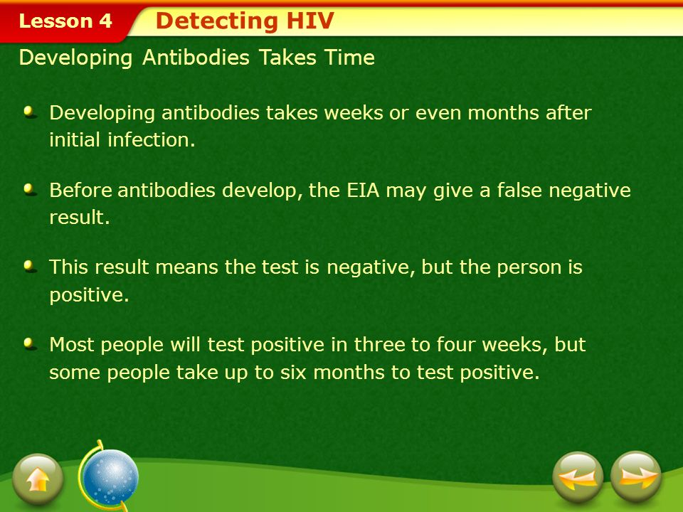 Lesson 4 Detecting HIV EIA Test The first test usually performed is an ELISA, or EIA.EIA The EIA may give inaccurate results for two reasons: Developing antibodies takes time.