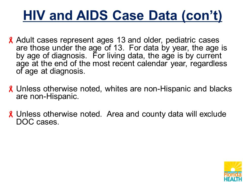 HIV and AIDS Case Data (con't)  Adult cases represent ages 13 and older, pediatric cases are those under the age of 13.