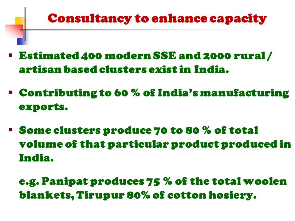  Estimated 400 modern SSE and 2000 rural / artisan based clusters exist in India.