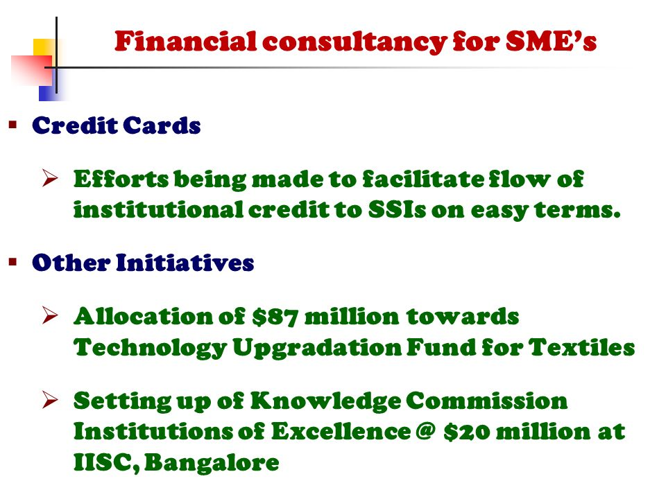  Credit Cards  Efforts being made to facilitate flow of institutional credit to SSIs on easy terms.