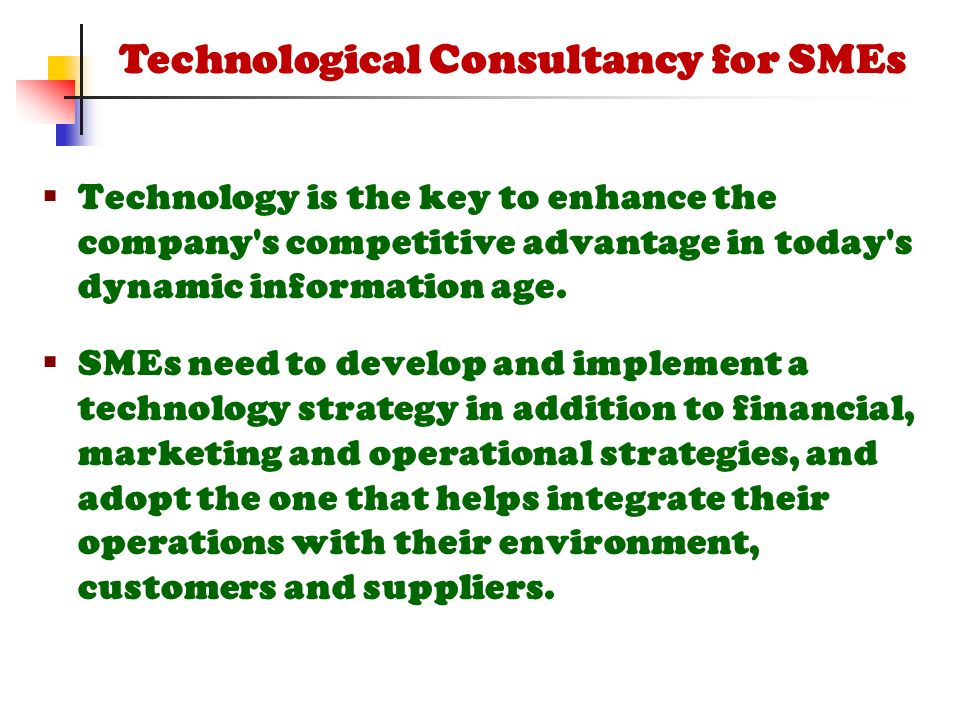  Technology is the key to enhance the company s competitive advantage in today s dynamic information age.
