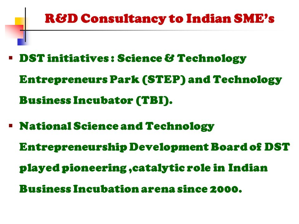  DST initiatives : Science & Technology Entrepreneurs Park (STEP) and Technology Business Incubator (TBI).