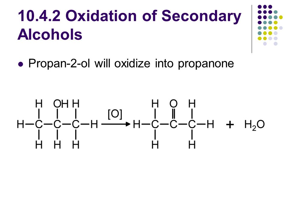 Oxidation of Secondary Alcohols Propan-2-ol will oxidize into propanone