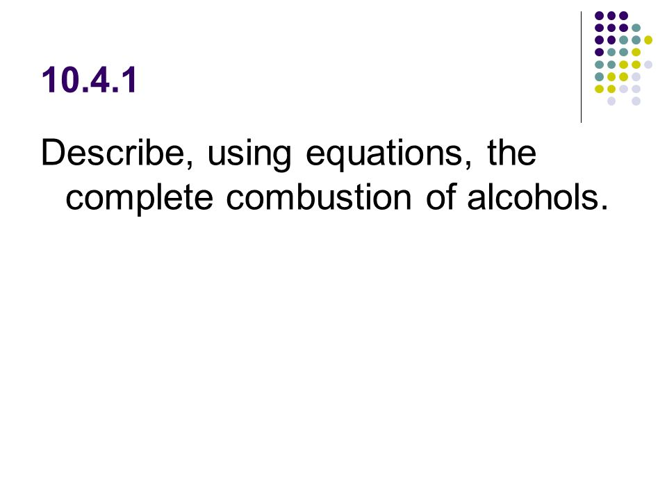 Describe, using equations, the complete combustion of alcohols.