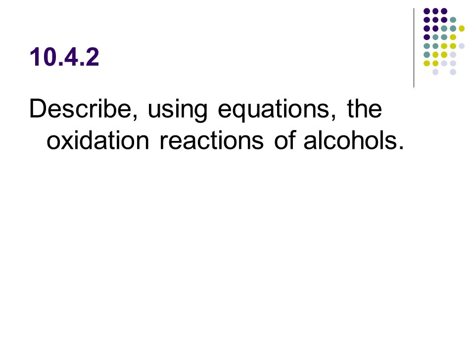 Describe, using equations, the oxidation reactions of alcohols.