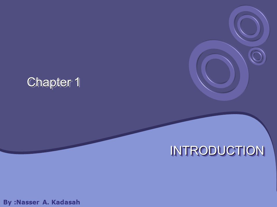 Chapter 1 INTRODUCTIONINTRODUCTION By :Nasser A. Kadasah