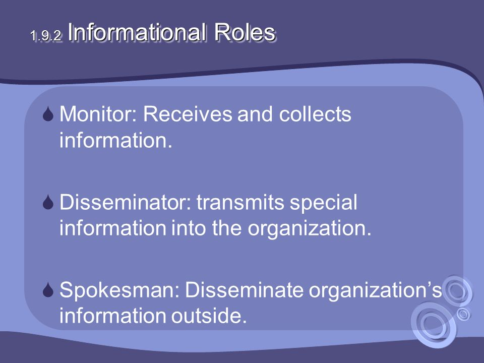 1.9.2 Informational Roles  Monitor: Receives and collects information.
