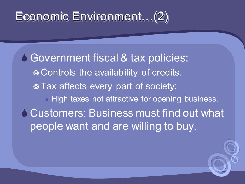 Economic Environment…(2)  Government fiscal & tax policies:  Controls the availability of credits.