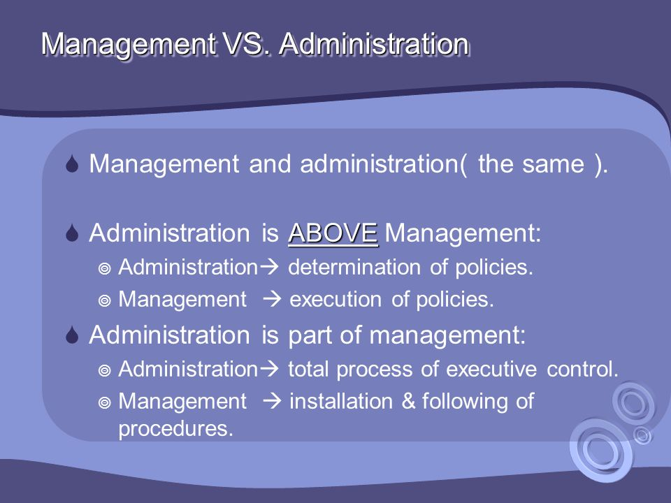 Management VS. Administration  Management and administration( the same ).