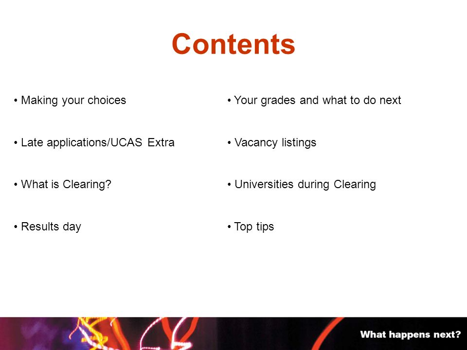 Contents Making your choices Late applications/UCAS Extra What is Clearing.