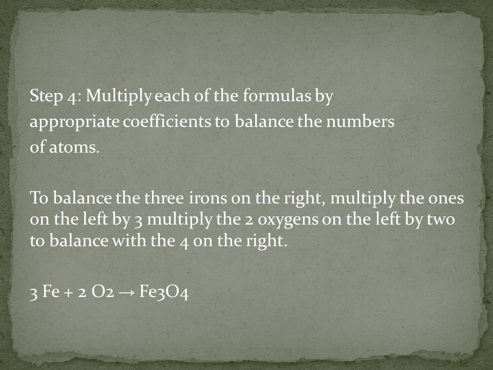 Step 4: Multiply each of the formulas by appropriate coefficients to balance the numbers of atoms.
