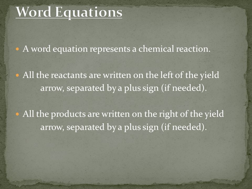 A word equation represents a chemical reaction.