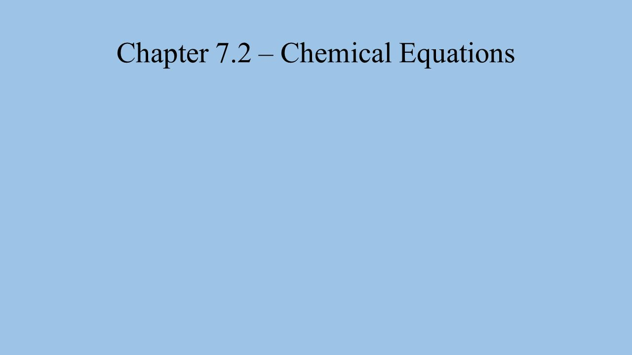 Chapter 7.2 – Chemical Equations