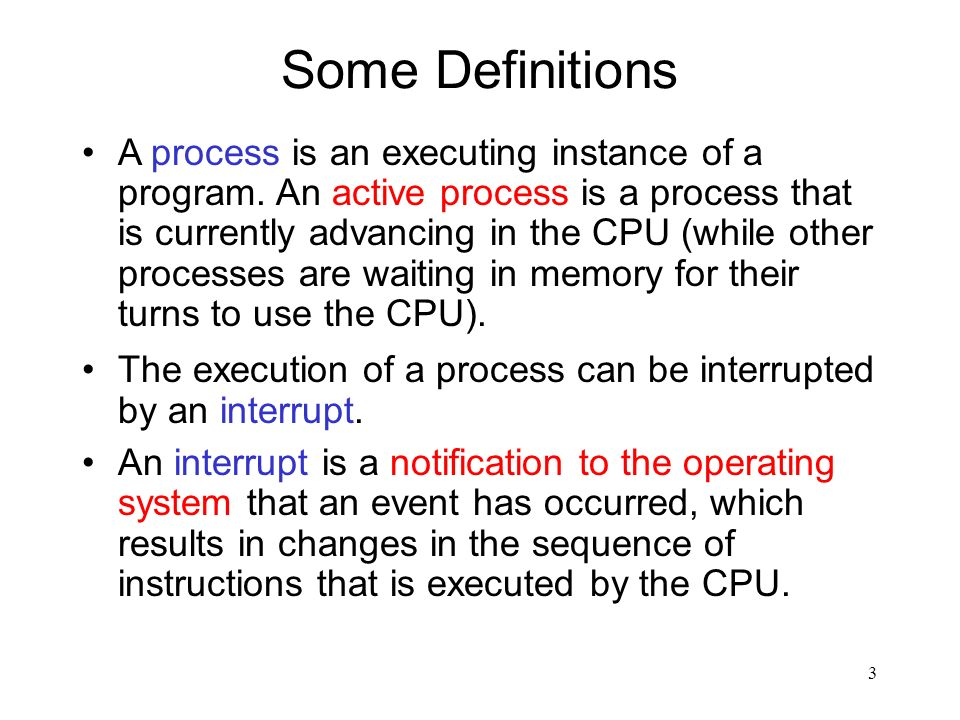 3 Some Definitions A process is an executing instance of a program.