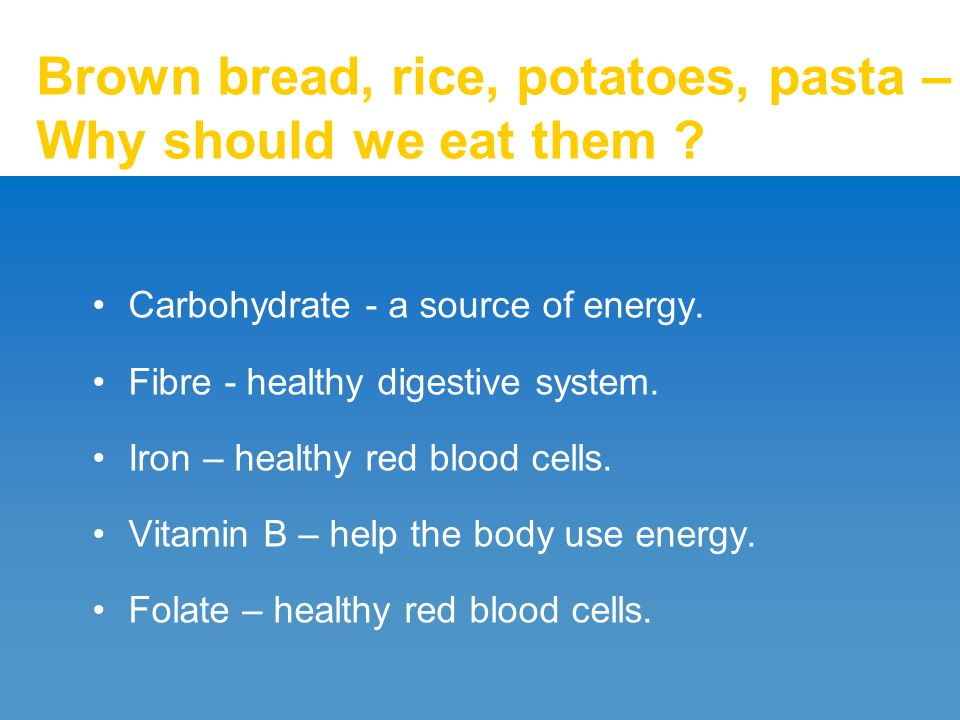 Brown bread, rice, potatoes, pasta – Why should we eat them .
