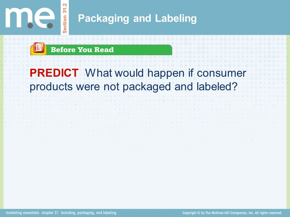 Section 31.2 Packaging and Labeling PREDICT What would happen if consumer products were not packaged and labeled