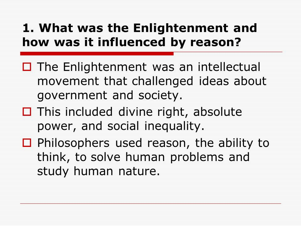1. What was the Enlightenment and how was it influenced by reason.