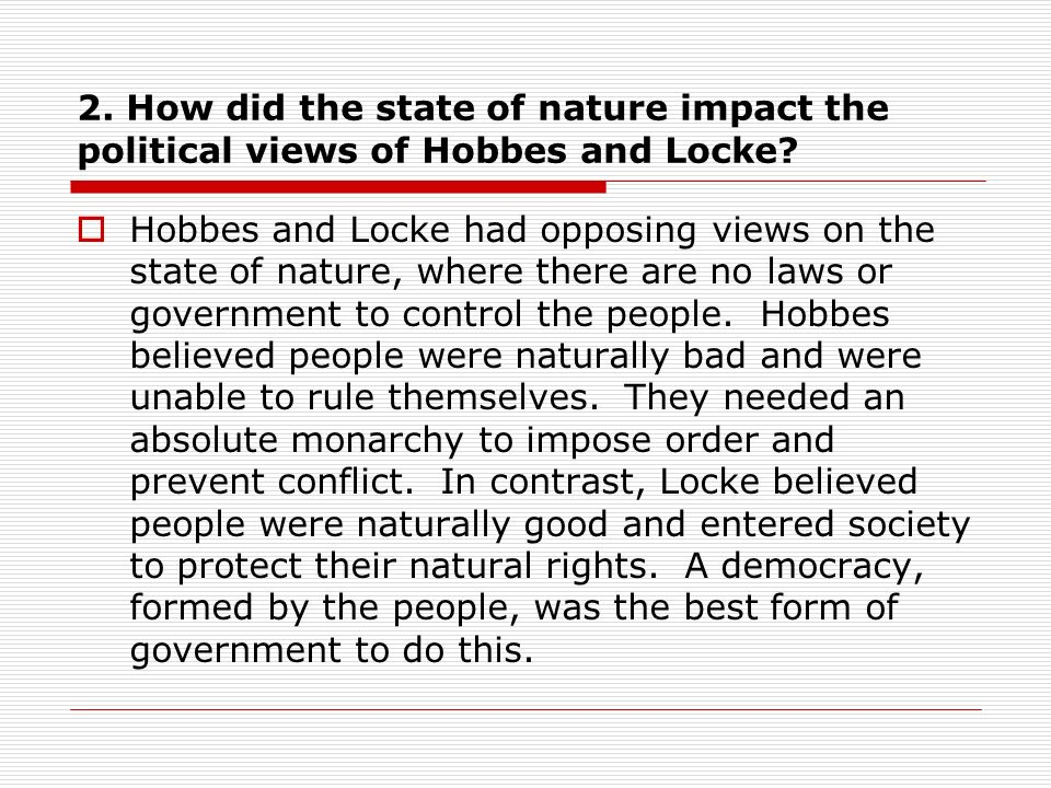 2. How did the state of nature impact the political views of Hobbes and Locke.