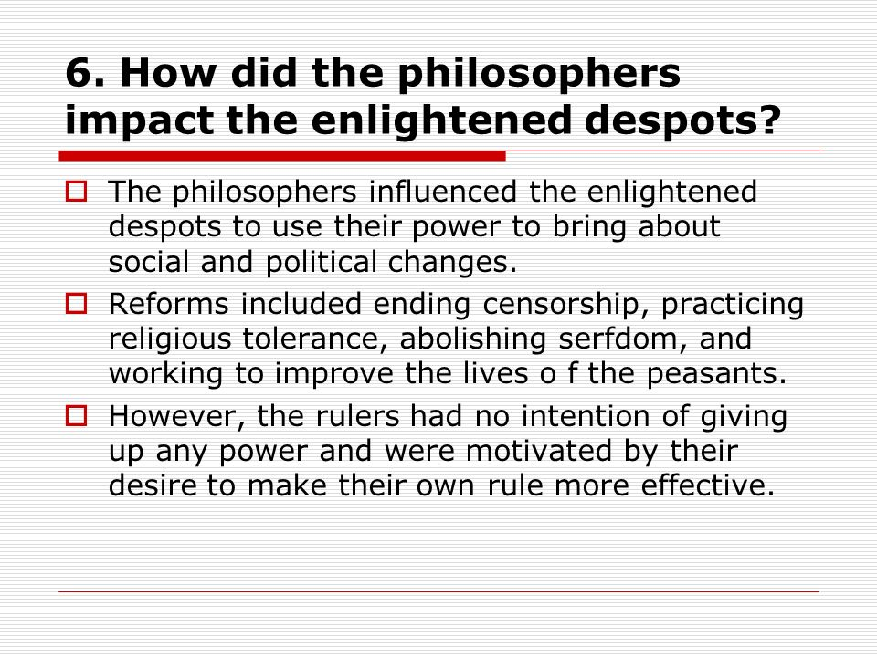 6. How did the philosophers impact the enlightened despots.